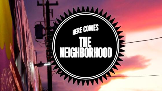 TheeBlog-HereComesTheNeighborhood1